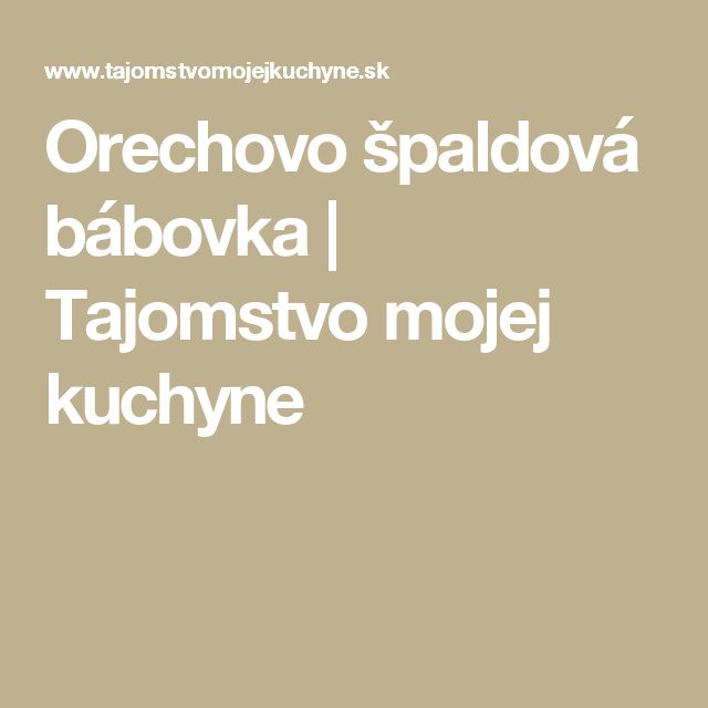 Orechovo špaldová bábovka | Tajomstvo mojej kuchyne