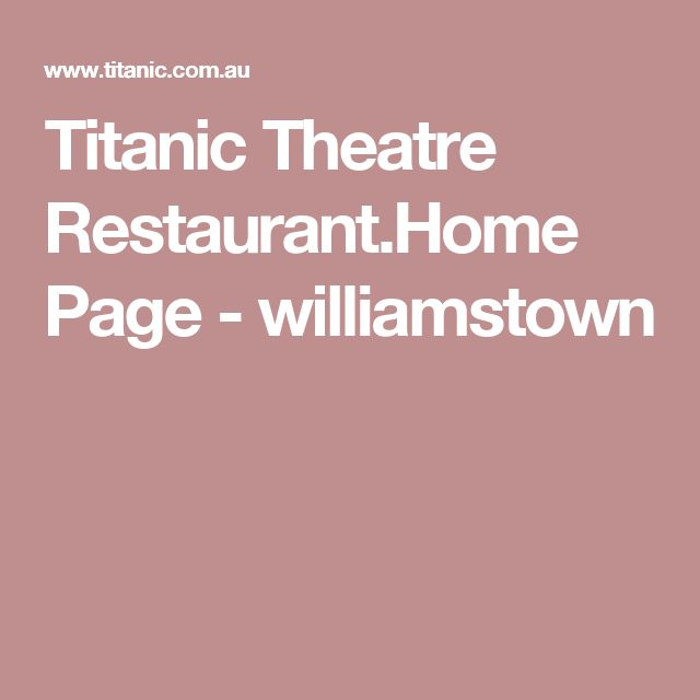 Titanic Theatre Restaurant.Home Page - williamstown