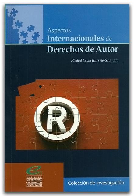 Aspectos internacionales de Derechos de Autor - Piedad Lucía Barreto Granada - Universidad Cooperativa de Colombia    http://www.librosyeditores.com/tiendalemoine/derecho-comercial/2560-aspectos-internacionales-de-derechos-de-autor.html    Editores y distribuidores.