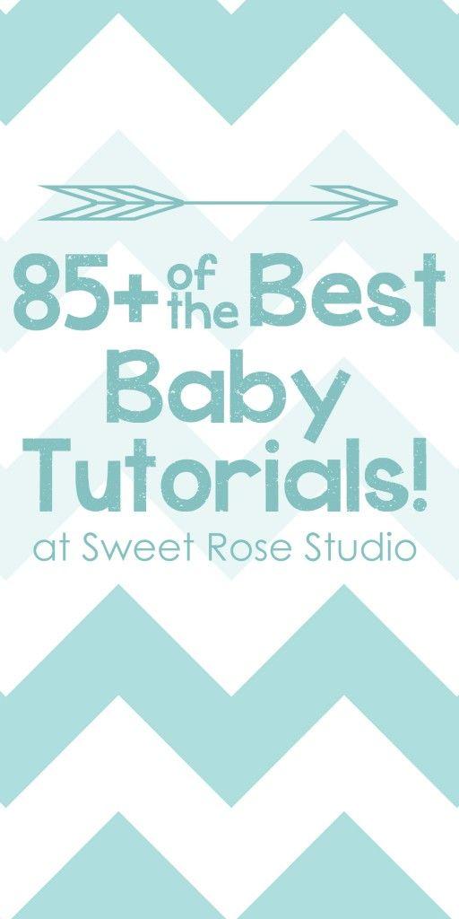 85+ of the BEST Baby Tutorials!