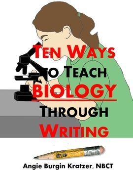 Ten Ways to Teach BIOLOGY Through Writing $~~~~~~~These ten strategies are fun, creative exercises to help reinforce biology content. Classroom tested!