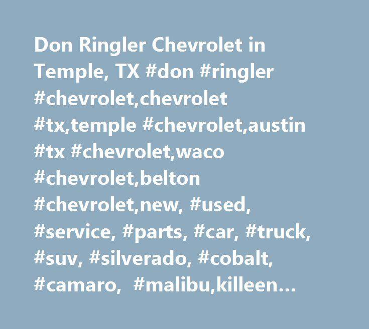 Don Ringler Chevrolet in Temple, TX #don #ringler #chevrolet,chevrolet #tx,temple #chevrolet,austin #tx #chevrolet,waco #chevrolet,belton #chevrolet,new, #used, #service, #parts, #car, #truck, #suv, #silverado, #cobalt, #camaro, #malibu,killeen #chevrolet http://cleveland.nef2.com/don-ringler-chevrolet-in-temple-tx-don-ringler-chevroletchevrolet-txtemple-chevroletaustin-tx-chevroletwaco-chevroletbelton-chevroletnew-used-service-parts-car-truck-suv/  Don Ringler Chevrolet – a Chevrolet…