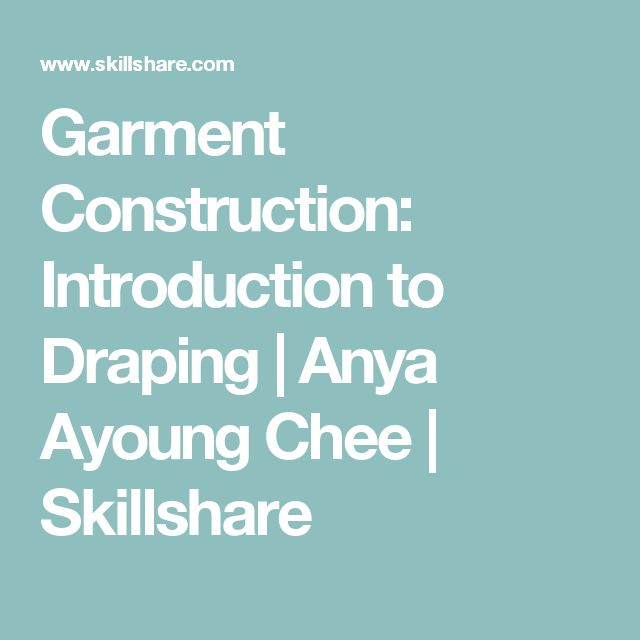 Garment Construction: Introduction to Draping | Anya Ayoung Chee | Skillshare