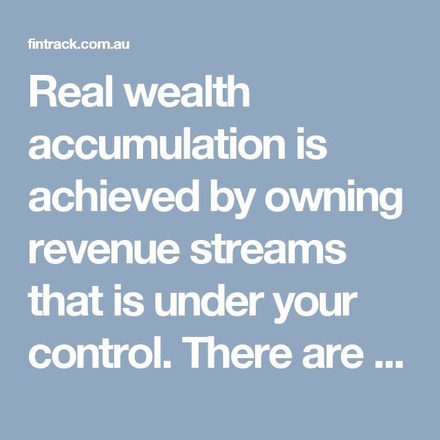 Real wealth accumulation is achieved by owning revenue streams that is under your control. There are several approaches to wealth creation; for example you can increase the income you already have, add a second source of income, investing in real estate, and by being ruthless in deciding how to spend your hard earned money.