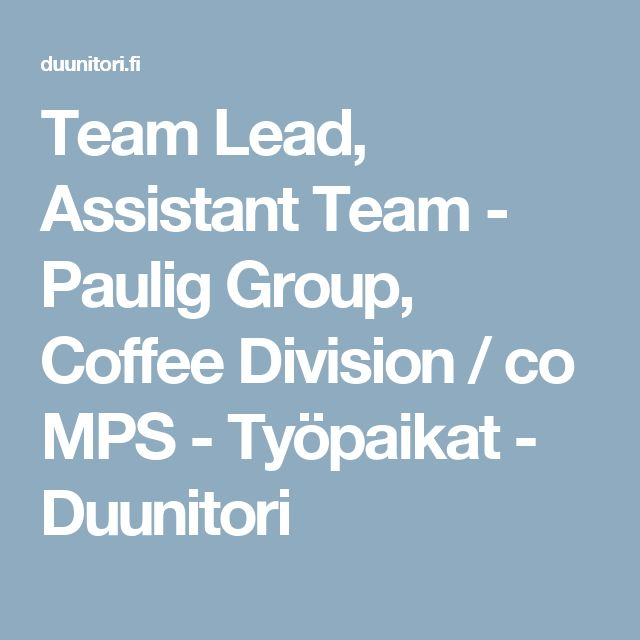 Team Lead, Assistant Team - Paulig Group, Coffee Division / co MPS - Työpaikat - Duunitori
