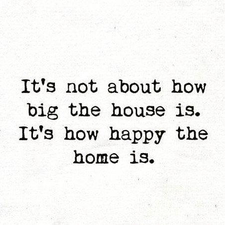 Amen.  Mines not big but it has been unhappy before.  Not anymore.  Now it feels more like a home than ever before.  It feels like home.....the home i always prayed for.
