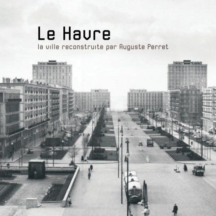 auguste perret 1874 died feb 39 54 le havre la ville reconstruite 1945 1964 t 39 n 39 t pinterest. Black Bedroom Furniture Sets. Home Design Ideas