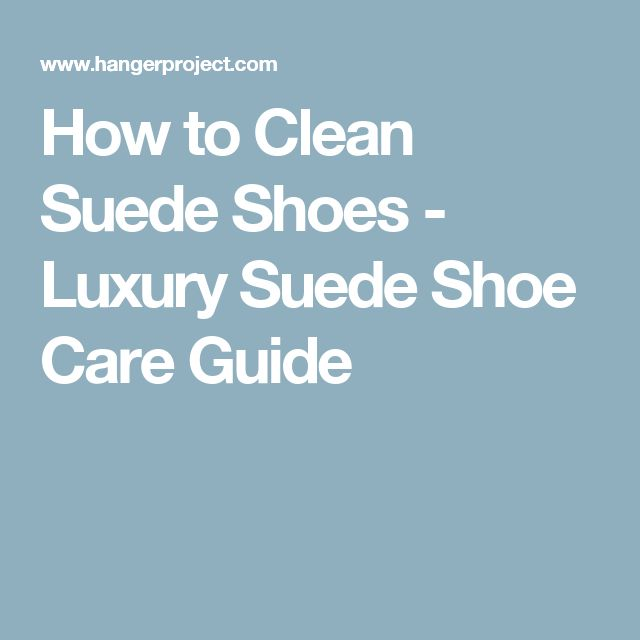 How to Clean Suede Shoes - Luxury Suede Shoe Care Guide
