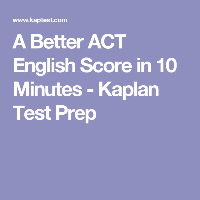 A Better ACT English Score in 10 Minutes - Kaplan Test Prep