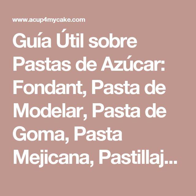 Guía Útil sobre Pastas de Azúcar: Fondant, Pasta de Modelar, Pasta de Goma, Pasta Mejicana, Pastillaje… | ACup4MyCake
