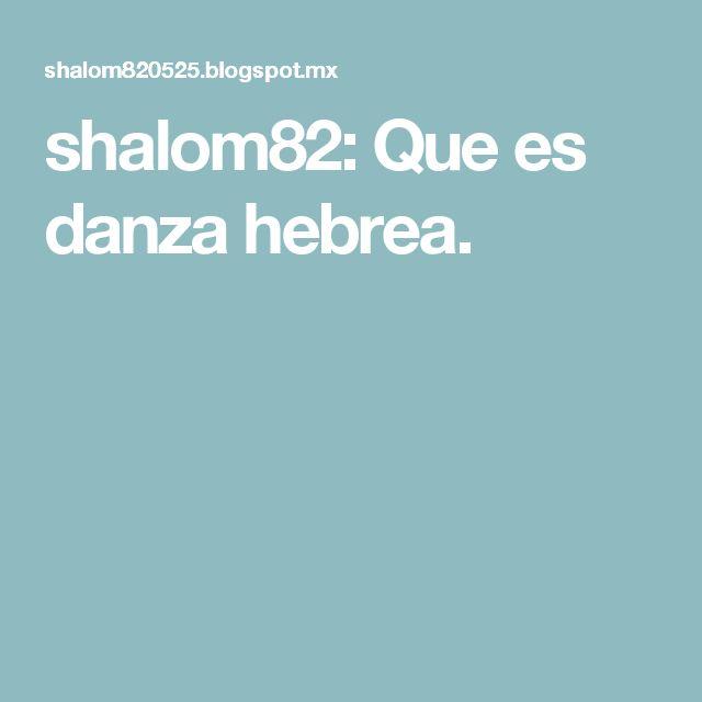 shalom82: Que es danza hebrea.