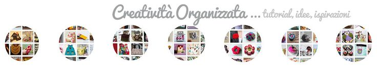 Creatività Organizzata Cucito Creativo – Tutorial gratuiti – Idee Creative – Uncinetto – Riciclo Creativo