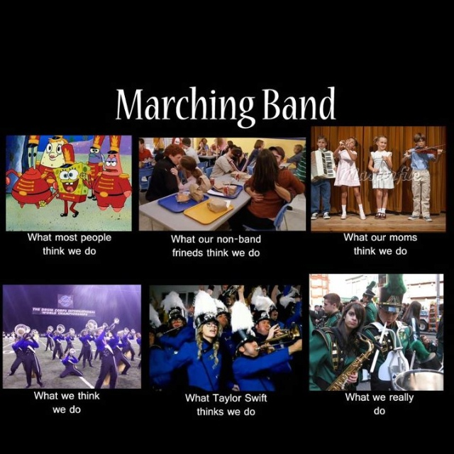Yep marching band:) THAT'S THE TRUTH, ISN'T IT