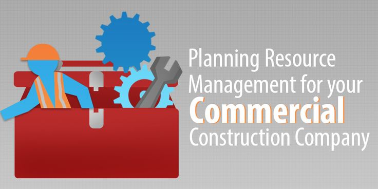 How to Create a Resource Management Plan for Your Commercial Construction Company