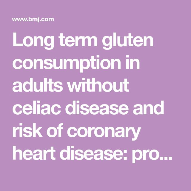 Long term gluten consumption in adults without celiac disease and risk of coronary heart disease: prospective cohort study