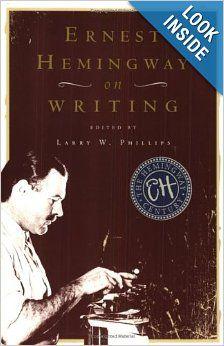 Ernest Hemingway on Writing: Larry W. Phillips