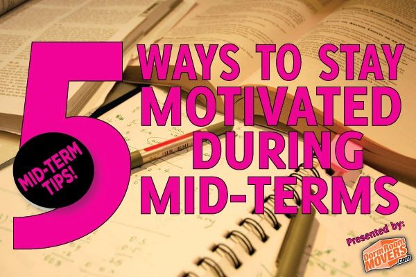 5 Ways To Stay Motivated During Mid-Terms! | Dorm Room Movers Blog