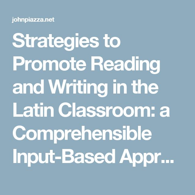 Strategies to Promote Reading and Writing in the Latin Classroom: a Comprehensible Input-Based Approach - John P. Piazza, M.A.