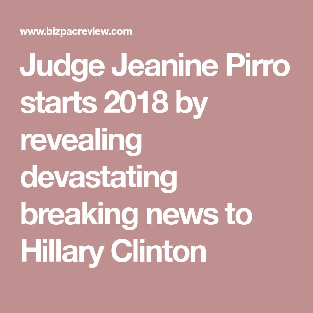 Judge Jeanine Pirro starts 2018 by revealing devastating breaking news to Hillary Clinton