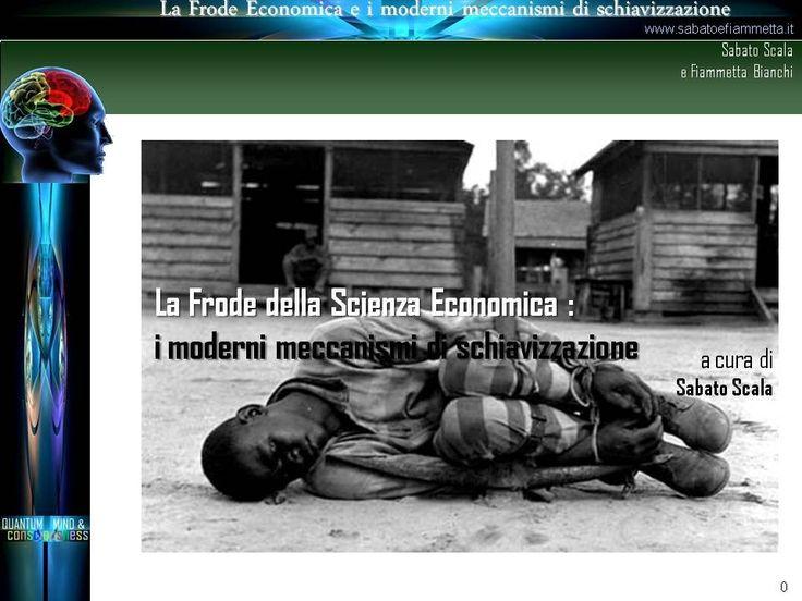 La Frode della Scienza Economica : i moderni meccanismi di schiavizzazione