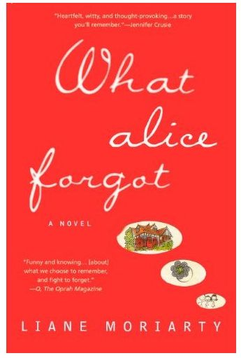 What Alice Forgot. I was really surprised about how this novel stuck with me long after I finished it. A worthwhile (and entertaining) read.