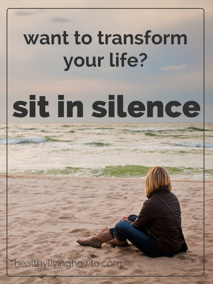 "Want To Transform Your Life? Sit In Silence.  ""Silence is a source of great strength."" ~Lao Tzu It is NOT selfish to want to be alone- to spend time by yourself- it is healthy- and too many people have no clue how to do it."