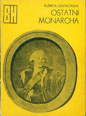 Ostatni monarcha. Opowieść o Stanisławie Auguście Poniatowskim, Elżbieta Centkowska, WSiP, 1978, http://www.antykwariat.nepo.pl/ostatni-monarcha-opowiesc-o-stanislawie-auguscie-poniatowskim-elzbieta-centkowska-p-14813.html