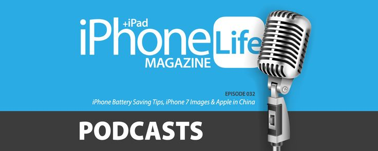 Podcast Episode 32: iPhone Battery Saving Tips, iPhone 7 Images & Apple in China | iPhoneLife.com