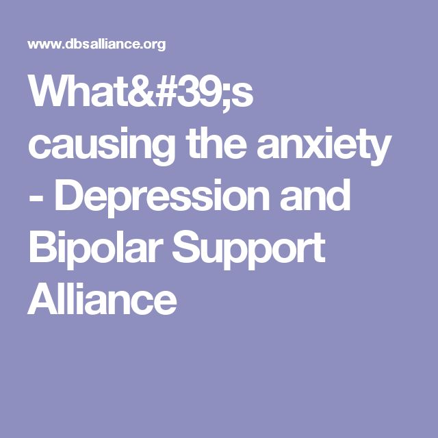 What's causing the anxiety - Depression and Bipolar Support Alliance