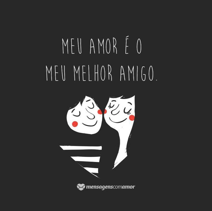 Meu amor é o meu melhor amigo. #mensagenscomamor #casais #amor #love #couple #namorados #relacionamentos #melhoramigo