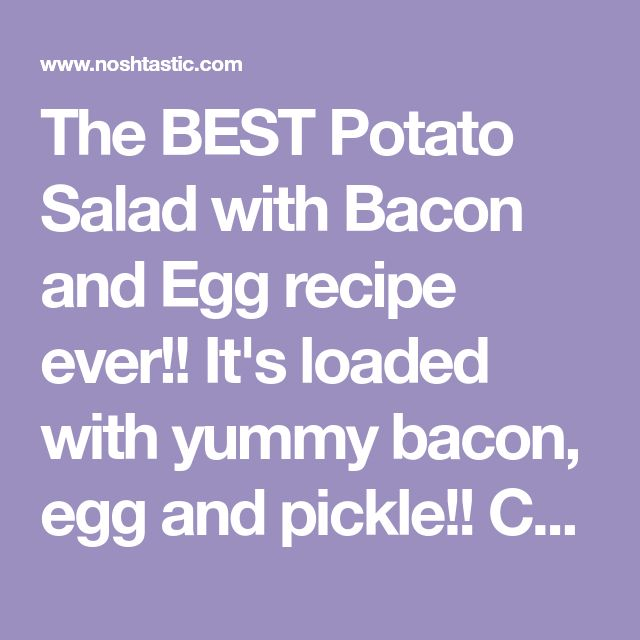 The Best Potato Salad With Bacon And Egg Recipe Ever It S Loaded