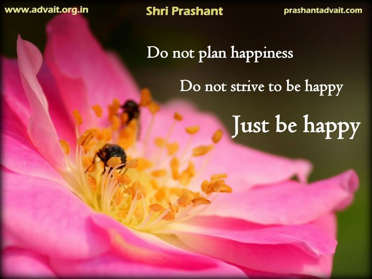 Do not plan happiness. Do not strive to be happy. Just be happy. ~ Shri Prashant #ShriPrashant #Advait #happiness Read at:- prashantadvait.com Watch at:- www.youtube.com/c/ShriPrashant Website:- www.advait.org.in Facebook:- www.facebook.com/prashant.advait LinkedIn:- www.linkedin.com/in/prashantadvait Twitter:- https://twitter.com/Prashant_Advait