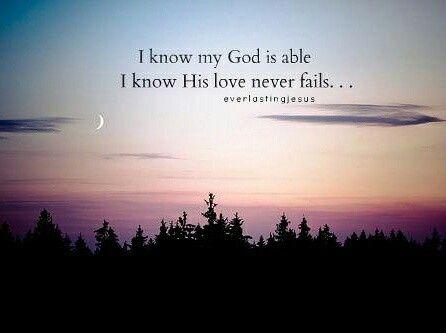 Je sais que Mon Dieu est capable. Je sais que l'amour de Dieu n'échoue jamais. #DieuEstCapable #AmourParfaitDeDieu #InébranlableAmourDeDieu #DieuEstBon #DieuEstAmour #DieuEstFidèle #DieuEstToujoursAvecNous  #BontéDeDieu #FoiEspéranceAmour #encourager #LAmourDeDieuNÉchoueJamais  #BienAiméDeDieu -