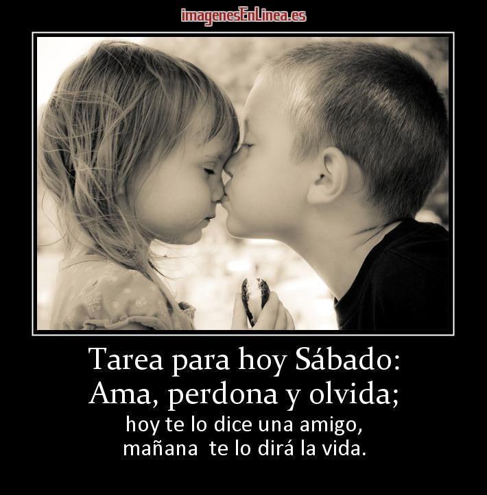 imagen de Tarea para hoy Sábado: Ama, perdona y olvida; hoy te lo dice una amigo, mañanate lo dirá la vida.