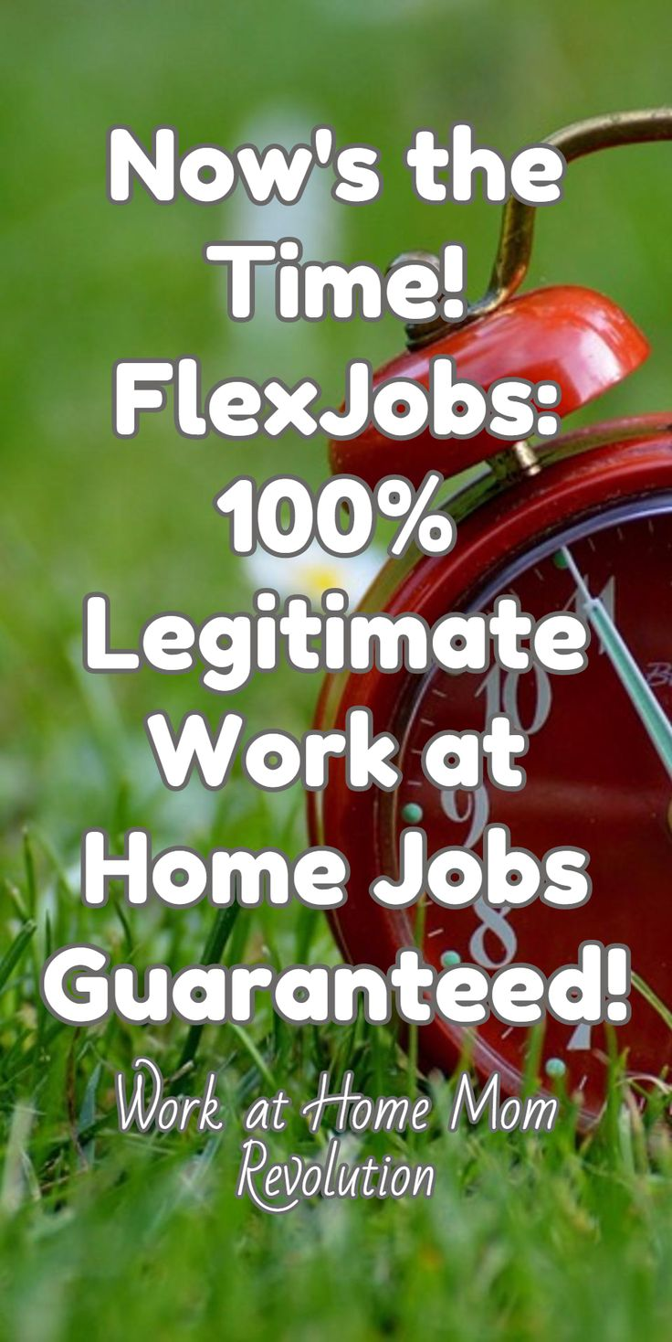 Now's the Time! FlexJobs: 100% Legitimate Work at Home Jobs Guaranteed! / Work at Home Mom Revolution