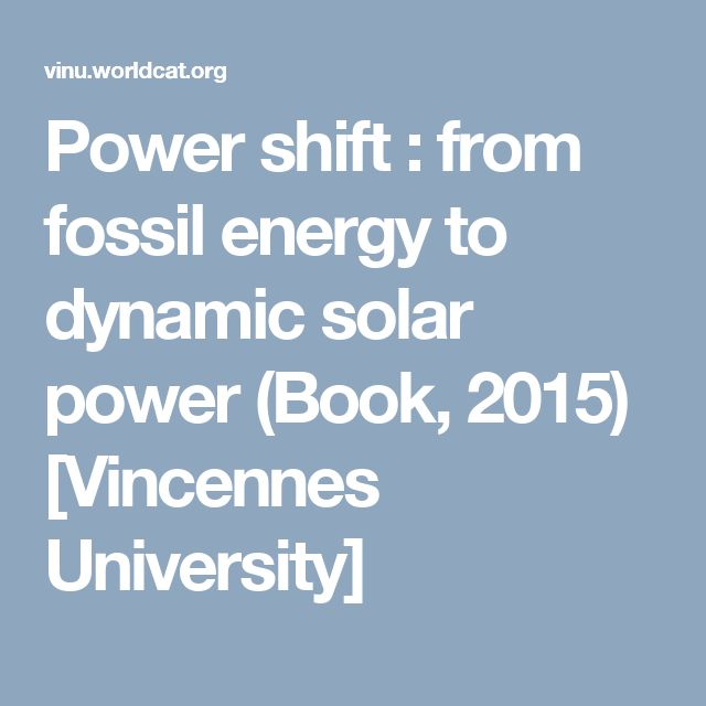Power shift : from fossil energy to dynamic solar power (Book, 2015) [Vincennes University]
