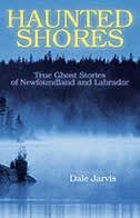 Haunted Shores: True Ghost Stories of Newfoundland and Labrador (Dale Jarvis)