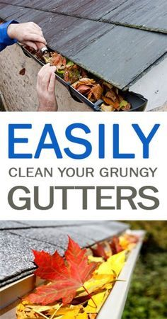 Easily Clean Your Grungy Gutters| How to Clean Your Gutters, Gutter Cleaning Tips and Tricks, Quickly Clean Your Gutters, Yard and Home Maintenace Tips, Home Care Tips and Tricks, Clean Gutters Fast