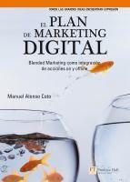 El plan de marketing digital : blended marketing como integración de acciones on y offline / Manuel Alonso Coto ; prólogos de, José María Sanabria, Gildo Seisdedos