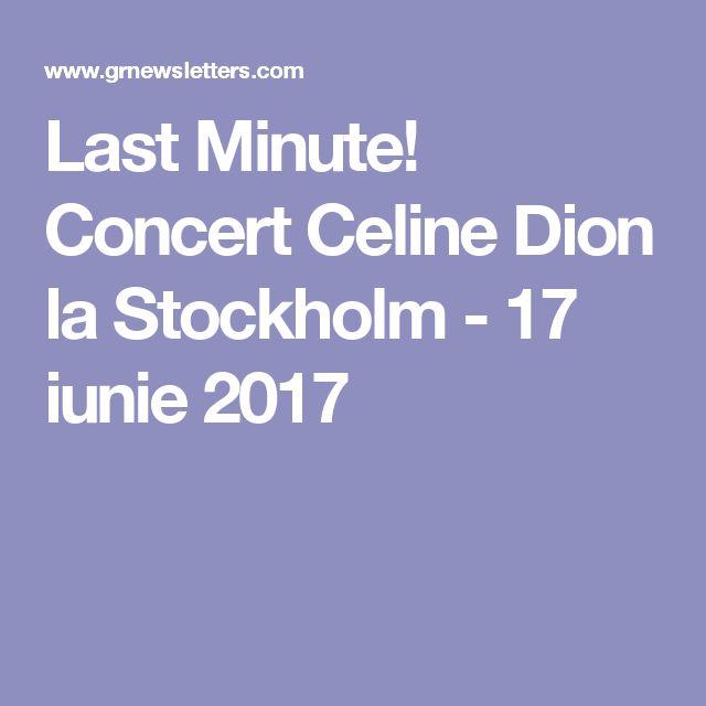 Last Minute! Concert Celine Dion la Stockholm - 17 iunie 2017