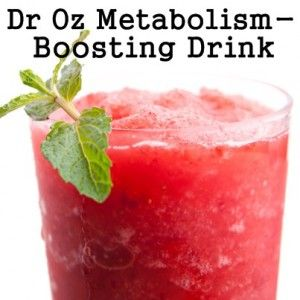 Dr Oz Metabolism-Boosting Drink Ingredients: 8 ounces water 1/4 cup watermelon (a natural diuretic) 1/8 teaspoon cayenne pepper Directions Throw the watermelon into a juicer or blender until it's liquidized. Add the water and pepper to taste. Enjoy!