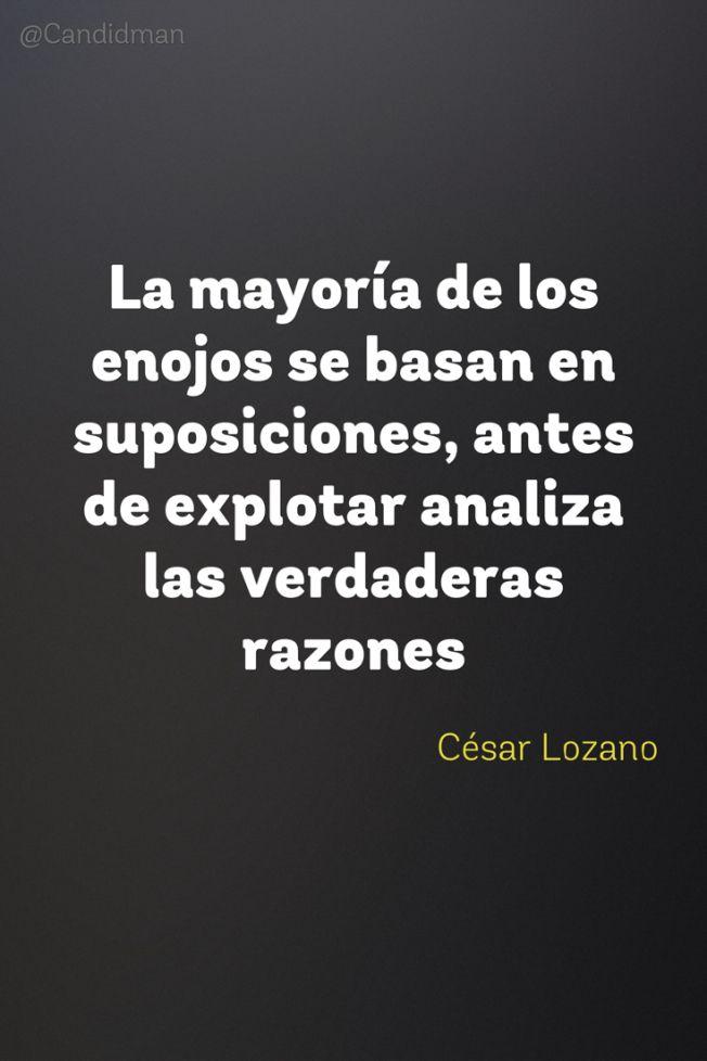 20160802 La mayoría de los enojos se basan en suposiciones, antes de explotar analiza las verdaderas razones - César Lozano @Candidman pinterest