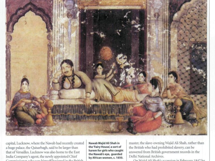 Nawab Wajid Ali Shah in the 'Fairy House', a sort of harem for girls who caught his eye, guarded by African women. C. 1800. (Rosie Llewellyn-Jones, Africans in the Indian Mutiny, in History Today, Dec 2009)