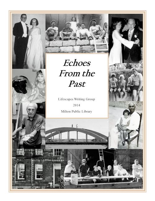 Echoes From the Past / Lifescapes Writing Group. Eight men and women completed the memoir writing program in 2014: Eva Hegedus, Enza Severino, Mary Cummings, Trevor Trower, Ken Marvell, Judy Osman, Rubina Ali, and Gillian Reynolds. #MiltonON