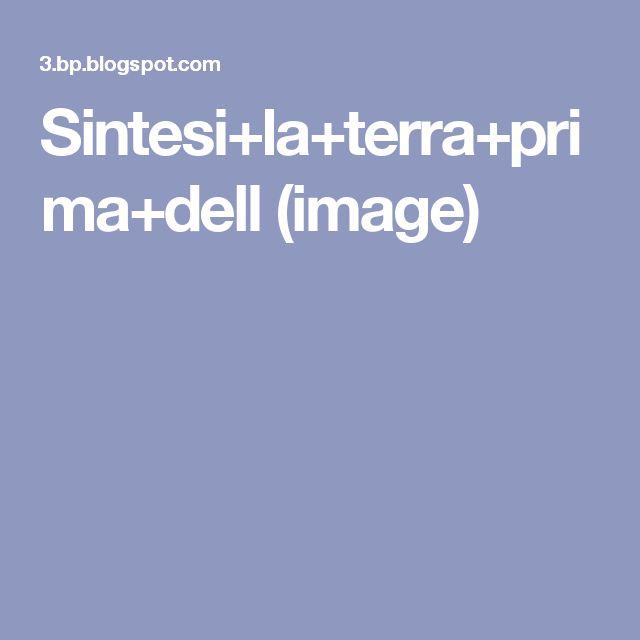 Sintesi+la+terra+prima+dell (image)