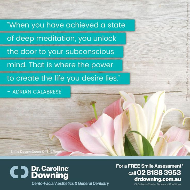 "#InspirationalQuote — ""When you have achieved a state of deep meditation, you unlock the door to your subconscious mind. That is where the power to create the life you desire lies."" — Adrian Calabrese / For a Free Smile Assessment*, please call 02 8188 39"