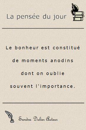 """""""Le bonheur est constitué de momentes anodins dont on oublie souvent l'importance."""" Sandra Dulier Auteur - D'autres citations populaires sur http://www.sandradulier.com/blog/pinterest/5-citations-du-mois-1.html"""