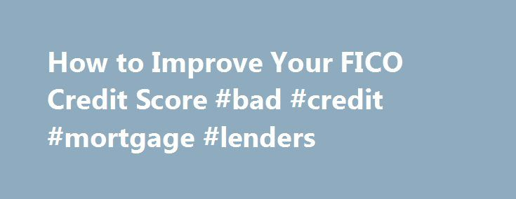 How to Improve Your FICO Credit Score #bad #credit #mortgage #lenders http://nef2.com/how-to-improve-your-fico-credit-score-bad-credit-mortgage-lenders/  #how to improve credit score # Changes in the way credit scores are calculated may help raise your FICO score, but these strategies can really send it soaring. The changes Fair Isaac announced Thursday to how it calculates its widely-used FICO credit scores could help boost scores for the millions of Americans with medical debt...