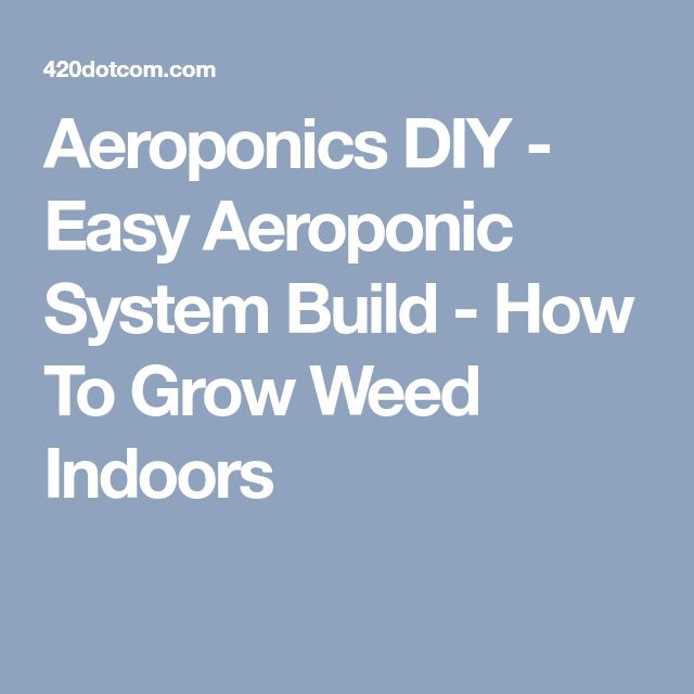 Aeroponics DIY - Easy Aeroponic System Build - How To Grow Weed Indoors