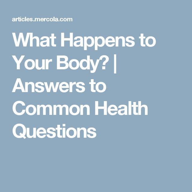 What Happens to Your Body? | Answers to Common Health Questions